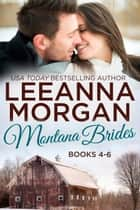 Montana Brides Boxed Set (Books 4-6) ebook by Leeanna Morgan