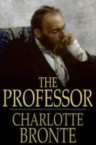 The Professor ebook by Charlotte Bronte