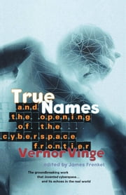 True Names and the Opening of the Cyberspace Frontier ebook by Vernor Vinge