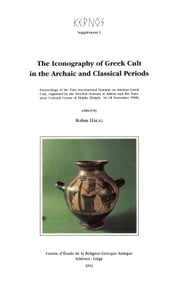 The Iconography of Greek Cult in the Archaic and Classical Periods - Proceedings of the First International Seminar on Ancient Greek Cult, organised by the Swedish Institute at Athens and the European Cultural Centre of Delphi (Delphi, 16-18 Novembre 1990) ebook by Robin Hägg
