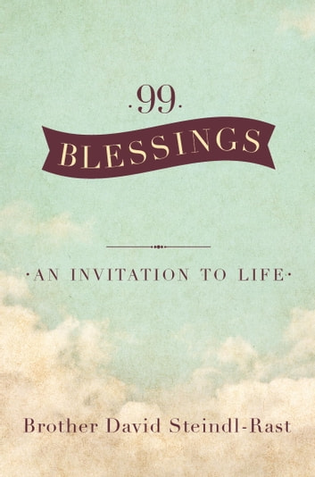 99 Blessings - An Invitation to Life ebook by David Steindl-Rast