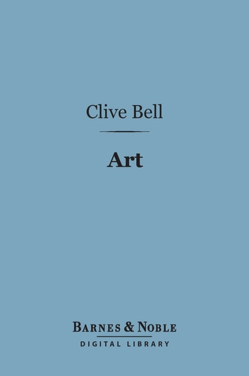 Art (Barnes & Noble Digital Library) ebook by Clive Bell