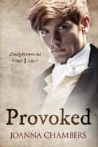 Provoked - Enlightenment, #1 ebook by Joanna Chambers