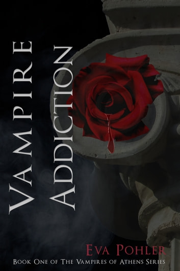 Vampire Addiction: The Vampires of Athens, Book One ebook by Eva Pohler
