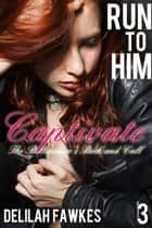 Run to Him, Part 3: Captivate ebook by Delilah Fawkes