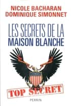 Les secrets de la Maison Blanche ebook by Dominique SIMONNET, Nicole BACHARAN