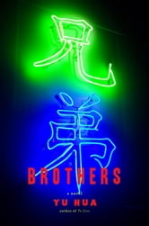 Brothers - A Novel ebook by Yu Hua