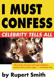 I Must Confess ebook by Rupert Smith