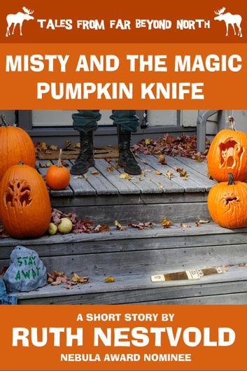 Misty and the Magic Pumpkin Knife - Tales From Far Beyond North ebook by Ruth Nestvold