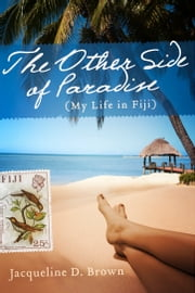 The Other Side of Paradise - (My Life in Fiji) ebook by Jacqueline D. Brown