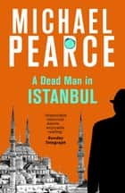 A Dead Man in Istanbul eBook by Michael Pearce