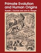 Primate Evolution and Human Origins ebook by Russell L. Ciochon