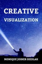 Creative Visualization - Body Mind and Soul , #1 ebook by Monique Joiner Siedlak