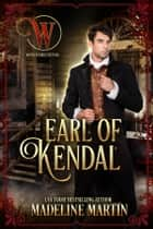 Earl of Kendal - Wicked Earls' Club ebook by Madeline Martin, Wicked Earls' Club