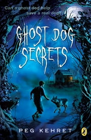 Ghost Dog Secrets ebook by Peg Kehret