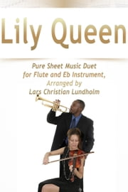 Lily Queen Pure Sheet Music Duet for Flute and Eb Instrument, Arranged by Lars Christian Lundholm ebook by Pure Sheet Music