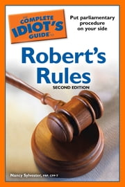 The Complete Idiot's Guide to Robert's Rules, 2nd Edition ebook by Nancy Sylvester MA, PRP, CPP-T