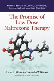 The Promise of Low Dose Naltrexone Therapy - Potential Benefits in Cancer, Autoimmune, Neurological and Infectious Disorders ebook by Elaine A. Moore