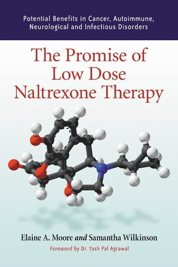 The Promise of Low Dose Naltrexone Therapy - Potential Benefits in Cancer, Autoimmune, Neurological and Infectious Disorders ebook by Elaine A. Moore,Samantha Wilkinson