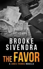 The Favor (The James Thomas Series, Book 6, Novella) - A Romantic Suspense Novel ebook by Brooke Sivendra