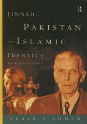 Jinnah, Pakistan and Islamic Identity ebook by Ahmed, Akbar S.
