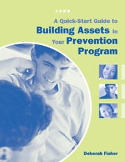 A Quick-Start Guide to Building Assets in Your Prevention Program ebook by Fisher, Deborah
