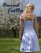 Buried Castles (Broken Fairytales #2) ebook by Monica Alexander