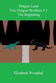 Dragon Land: Two Dragon Brothers # 1: The Beginning ebook by Elizabeth Westphal