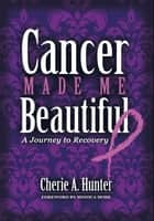 Cancer Made Me Beautiful ebook by Cherie Hunter