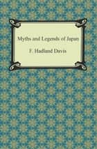 Myths and Legends of Japan ebook by F. Hadland Davis