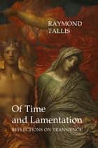Of Time and Lamentation ebook by Professor Raymond Tallis