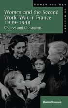 Women and the Second World War in France, 1939-1948 ebook by Hanna Diamond