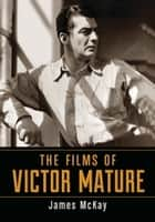 The Films of Victor Mature ebook by James McKay