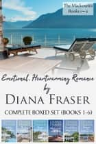 The Mackenzies Complete Boxed Set (Books 1-6) - Emotional and Heartwarming Romance ebook by Diana Fraser