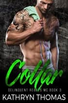 Collar: A Bad Boy Motorcycle Club Romance - Delinquent Rebels MC, #3 ebook by Kathryn Thomas