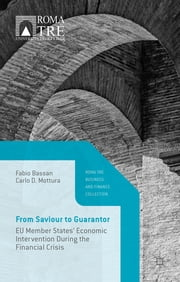 From Saviour to Guarantor - EU Member States' Economic Intervention During the Financial Crisis ebook by Professor Fabio Bassan,Professor Carlo D. Mottura