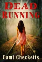 Dead Running ebook by Cami Checketts