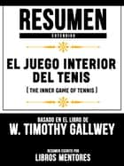 Resumen Extendido: El Juego Interior Del Tenis (The Inner Game Of Tennis) - Basado En El Libro De W. Timothy Gallwey ebook by Libros Mentores