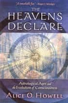 The Heavens Declare ebook by Alice O Howell