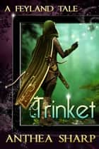 Trinket: A Feyland Tale ebook by