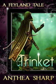 Trinket: A Feyland Tale ebook by Anthea Sharp