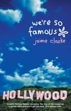 We're So Famous ebook by Jaime Clarke