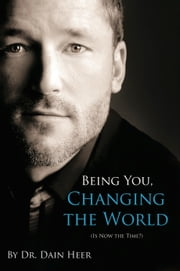 Being You Changing the World ebook by Dr. Dain Heer