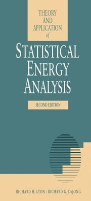 Theory and Application of Statistical Energy Analysis ebook by Lyon, Richard H