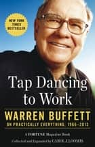 Tap Dancing to Work - Warren Buffett on Practically Everything, 1966-2012 ebook by Carol Loomis