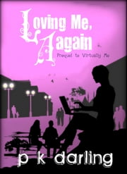 Loving Me, Again - Prequel to Virtually Me ebook by P. K. Darling