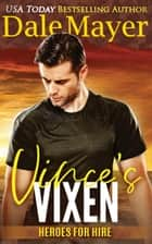 Vince's Vixen - Heroes for Hire Series, Book 20 ebook by