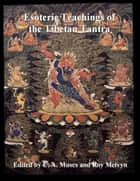 Esoteric Teachings of the Tibetan Tantra ebook by Roy Melvyn, C. A. Muses