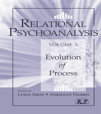 Relational Psychoanalysis, Volume 5 - Evolution of Process ebook by
