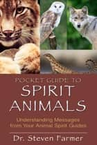 Pocket Guide to Spirit Animals eBook by Steven D. Farmer, Ph.D